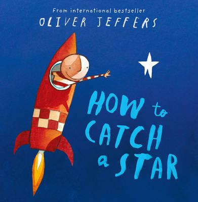 How To Catch A Star Oliver Jeffers 9780007150342