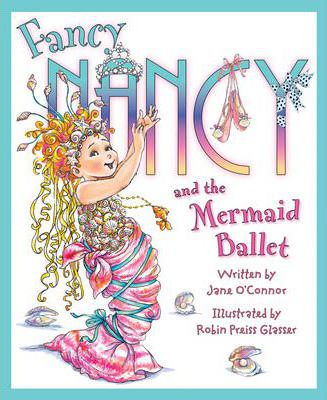 Fancy Nancy: Fancy Nancy and the Mermaid Ballet