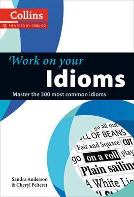 Collins Work on Your...: Idioms: B1-C2