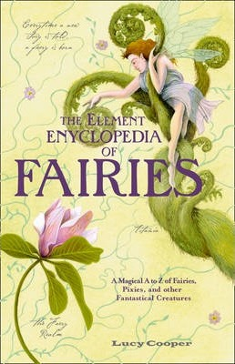 THE Element Encyclopedia of Fairies: An A-Z of Fairies, Pixies and Other Fantastical Creatures