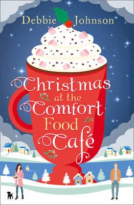 Christmas at the Comfort Food Cafe : The Cosy Christmas Romance Everyone is Falling in Love with in 2016!