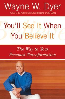 You'LL See it When You Believe it : The Way to Your Personal Transformation