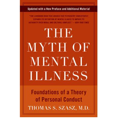 "myth of mental illness Mental health professionals prefer to talk about an impairment of a ""person's perception or understanding of reality"" they hold a ""guilty but mentally ill"" verdict to be contradiction in terms."