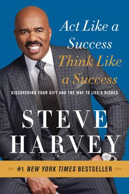 Act Like a Success, Think Like a Success : Discovering Your Gift and the Way to Life's Riches