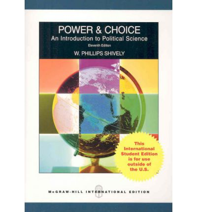 an analysis of the book power and choice by w phillips shively Power & choice provides a general, comparative introduction to the major concepts and themes of political science the author's goal when writing the book was a text that is conceptually.