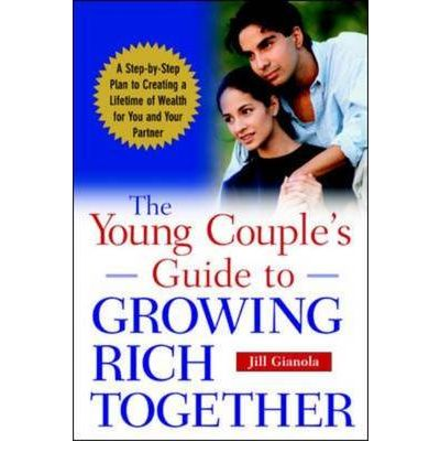 The Young Couple's Guide to Growing Rich Together : A Step-by-step Plan to Creating a Lifetime of Wealth for You and Your Partner