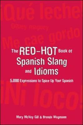 The Red Hot Book of Spanish Slang : 5,000 Expressions to Spice Up Your Spainsh