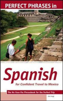 Perfect Phrases in Spanish for Confident Travel to Mexico : The No Faux-pas Phrasebook for the Perfect Trip
