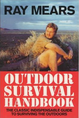 Ray Mears Outdoor Survival Handbook