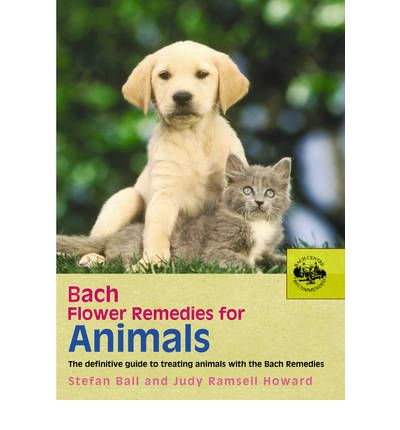 Bach Flower Remedies for Animals : the Definitive Guide to Treating Animals with the Bach Remedies