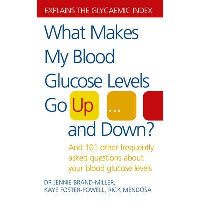 What Makes My Blood Glucose Levels Go Up...and Down? : And 101 Other Frequently Asked Questions About Your Blood Glucose Levels