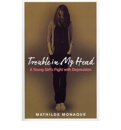 Trouble in My Head : A Young Girl's Fight with Depression
