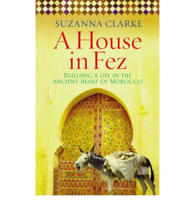 A House in Fez : Building a Life in the Ancient Heart of Morocco