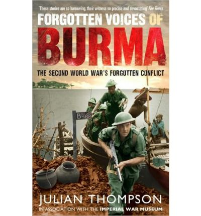 Forgotten Voices of Burma : The Second World War's Forgotten Conflict