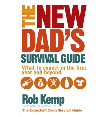 The New Dad's Survival Guide : What to expect in the first year and beyond