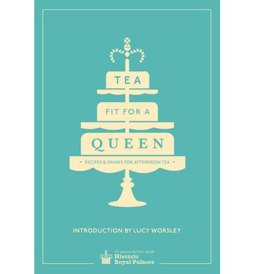 Tea Fit for a Queen : Recipes & Drinks for Afternoon Tea