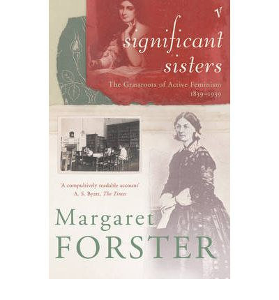 Significant Sisters : The Grassroots of Active Feminism 1839-1939