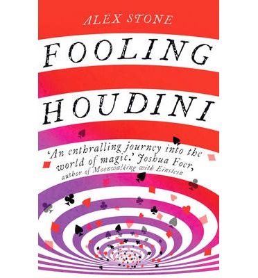 Fooling Houdini : Adventures in the World of Magic