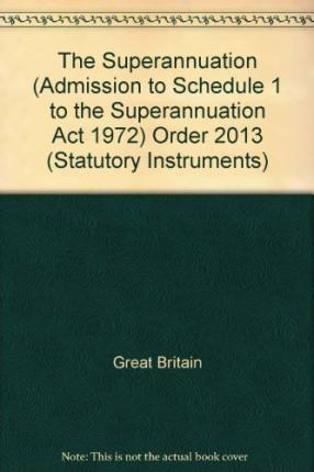 Kostenlose Hörbuch-Downloads für MP3-Player The Superannuation Admission to Schedule 1 to the Superannuation Act 1972 Order 2013 PDB by Great Britain