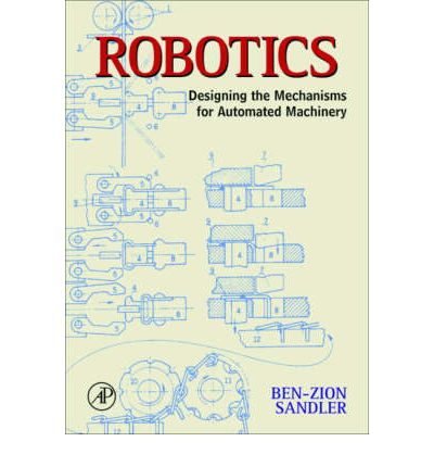 Robotics : Designing the Mechanisms for Automated Machinery