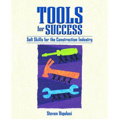 Tools for Success in the Soft Skill Construction Industry : Soft Skills for the Construction Industry