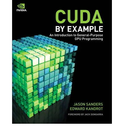 CUDA by Example : An Introduction to General-Purpose GPU Programming
