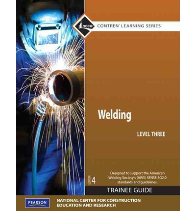 Welding Level 3 Trainee Guide, Paperback, Plus Nccerconnect with Etext