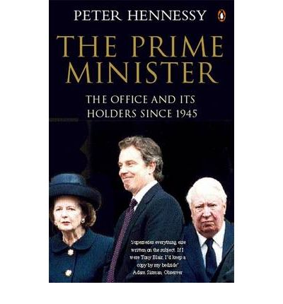 The Prime Minister : The Office and Its Holders Since 1945