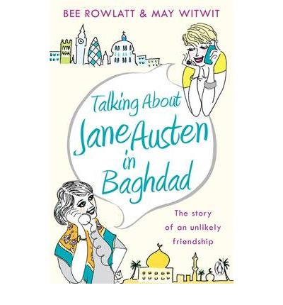 Talking About Jane Austen in Baghdad : The True Story of an Unlikely Friendship