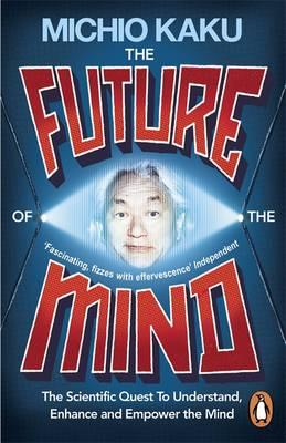 The Future Of The Mind The Scientific Quest To Understand Enhance