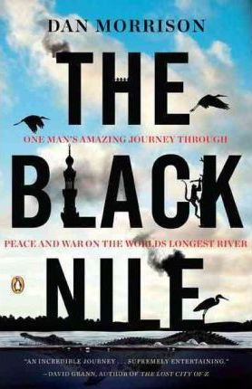 The Black Nile : One Man's Amazing Journey Through Peace and War on the World's Longest River