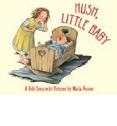 Hush, Little Baby: A Folk Song with Pictures