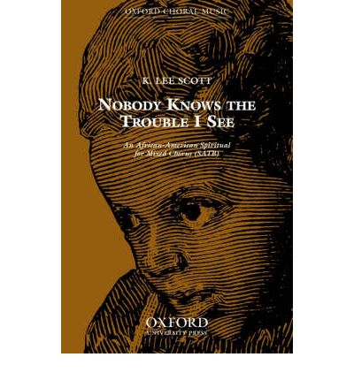 Nobody Knows the Trouble I See : Vocal Score