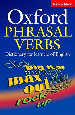 Oxford Phrasal Verbs Dictionary: For Learners of English