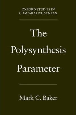 mark baker the polysynthesis parameter More on the theology of linguistic diversity has written to point out that mark baker 's 1996 book, the polysynthesis defined polysynthesis parameter.