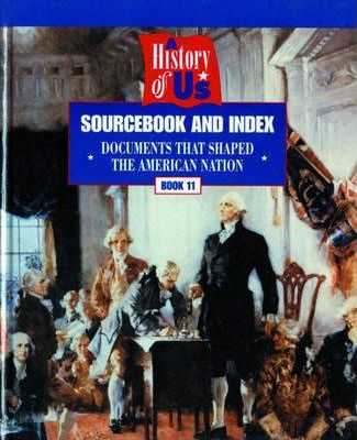 A History of Us : Book 11: Sourcebook and Index: Documents That Shaped the American Nation