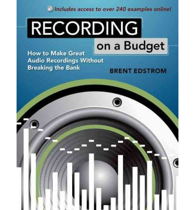 Recording on a Budget : How to Make Great Audio Recordings Without Breaking the Bank