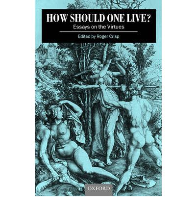 essay live one should virtue How should one live: essays on the virtues about us editorial team general this thought-provoking new collection is a much-needed survey of virtue ethics and.