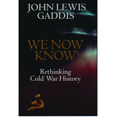 We Now Know : Rethinking Cold War History