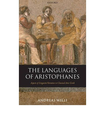 The Languages of Aristophanes : Aspects of Linguistic Variation in Classical Attic Greek