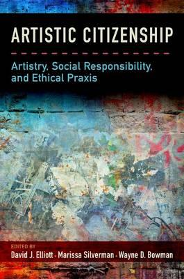 Artistic Citizenship : Artistry, Social Responsibility, and Ethical Praxis