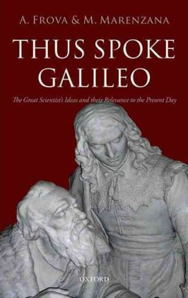 Thus Spoke Galileo : The Great Scientist's Ideas and Their Relevance to the Present Day