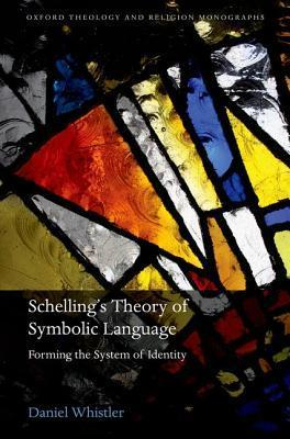 Schelling's Theory of Symbolic Language : Forming the System of Identity