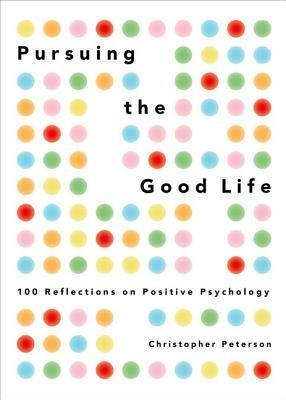 Pursuing the Good Life : 100 Reflections in Positive Psychology