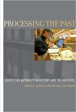 Processing the Past : Contesting Authority in History and the Archives