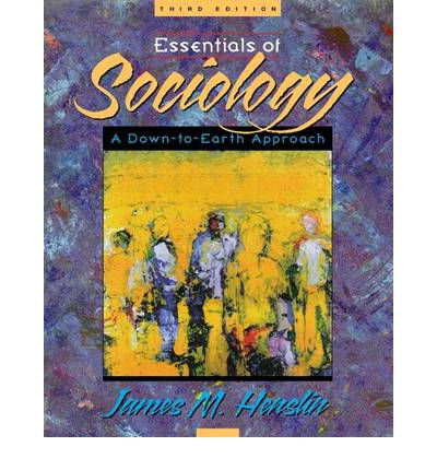 essentials to sociology a down to This text is a brief version of the highly successful hardcover introductory text, sociology: a down-to-earth approach, 5/e the essential 15 chapters cover all of the topics in the 22-chapter text, and retain the dual emphases on micro and macro (individual and structural) sociology.