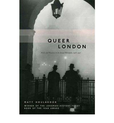 Queer London : Perils and Pleasures in the Sexual Metropolis, 1918-1957