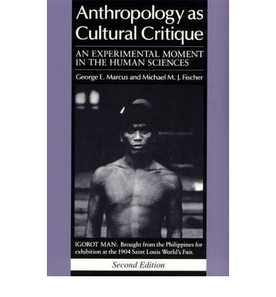 Anthropology as Cultural Critique : An Experimental Moment in the Human Sciences