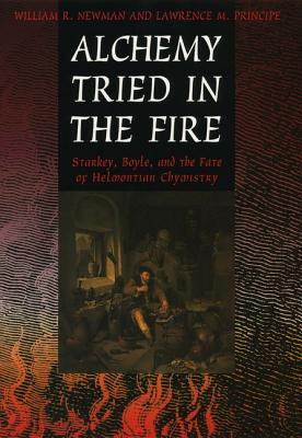 Alchemy Tried in the Fire : Starkey, Boyle and the Fate of Helmontian Chymistry