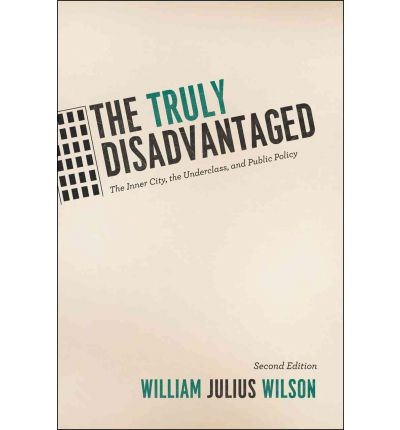 an analysis of the truly disadvantaged by william julius wilson In his may 2010 annals article, william julius wilson addresses the question of   structure and culture matter in a holistic analysis of inner-city poverty  and what  i tried to do with my book the truly disadvantaged was to get.